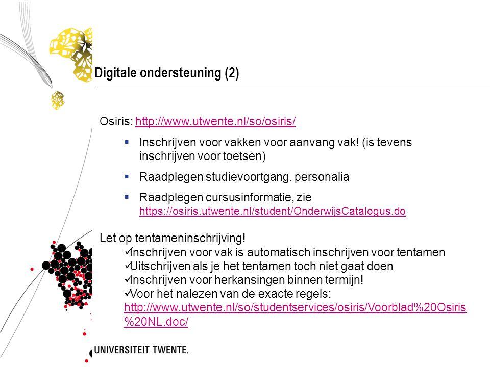 Digitale ondersteuning (2) Osiris: http://www.utwente.nl/so/osiris/http://www.utwente.nl/so/osiris/  Inschrijven voor vakken voor aanvang vak.