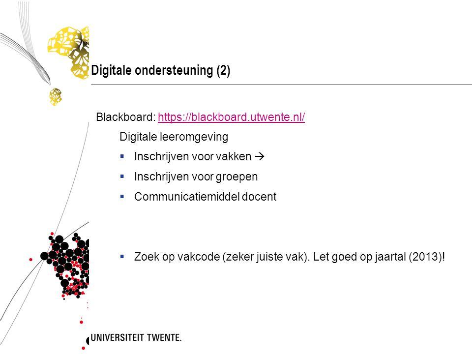 Digitale ondersteuning (2) Blackboard: https://blackboard.utwente.nl/https://blackboard.utwente.nl/ Digitale leeromgeving  Inschrijven voor vakken   Inschrijven voor groepen  Communicatiemiddel docent  Zoek op vakcode (zeker juiste vak).