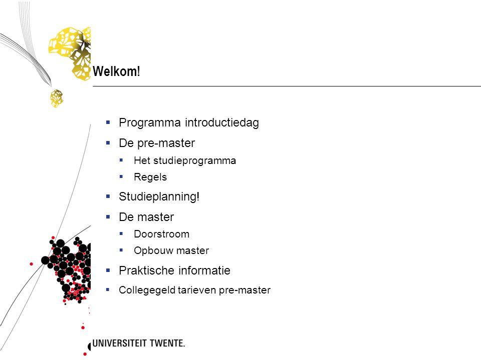 Welkom. Programma introductiedag  De pre-master  Het studieprogramma  Regels  Studieplanning.
