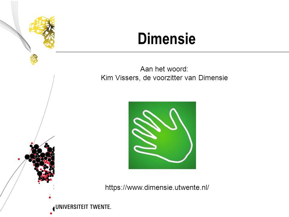 Dimensie Aan het woord: Kim Vissers, de voorzitter van Dimensie https://www.dimensie.utwente.nl/