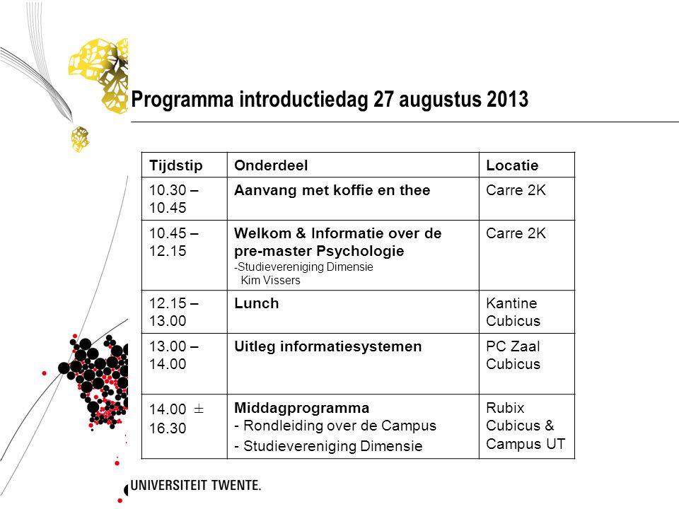 Programma introductiedag 27 augustus 2013 TijdstipOnderdeelLocatie 10.30 – 10.45 Aanvang met koffie en theeCarre 2K 10.45 – 12.15 Welkom & Informatie over de pre-master Psychologie -Studievereniging Dimensie Kim Vissers Carre 2K 12.15 – 13.00 LunchKantine Cubicus 13.00 – 14.00 Uitleg informatiesystemenPC Zaal Cubicus 14.00 ± 16.30 Middagprogramma - Rondleiding over de Campus - Studievereniging Dimensie Rubix Cubicus & Campus UT