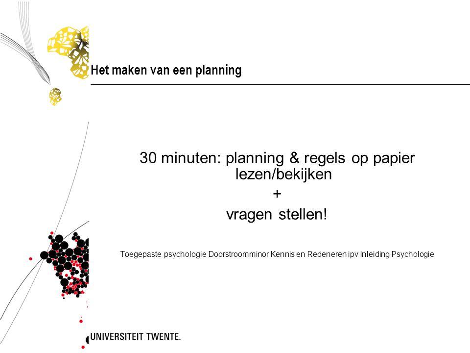 Het maken van een planning 30 minuten: planning & regels op papier lezen/bekijken + vragen stellen.