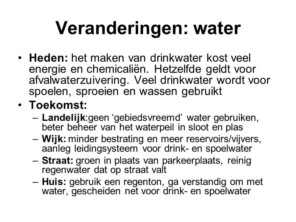 Veranderingen: water Heden: het maken van drinkwater kost veel energie en chemicaliën. Hetzelfde geldt voor afvalwaterzuivering. Veel drinkwater wordt