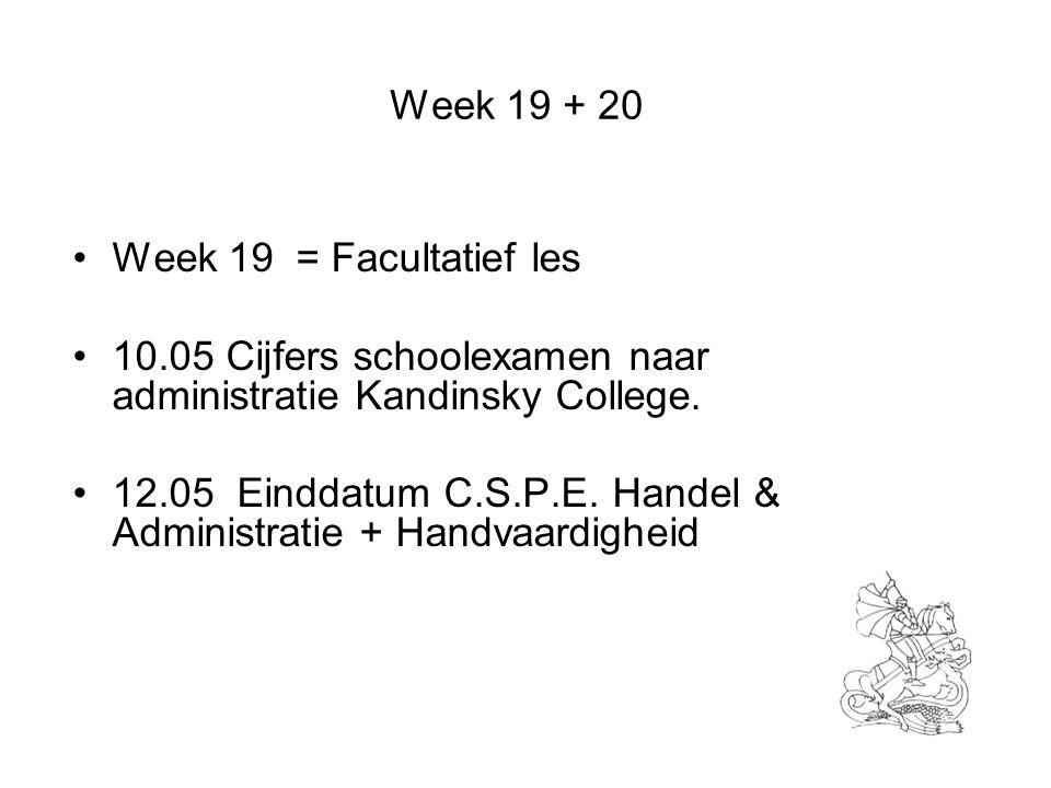 Week 19 + 20 Week 19 = Facultatief les 10.05 Cijfers schoolexamen naar administratie Kandinsky College. 12.05 Einddatum C.S.P.E. Handel & Administrati
