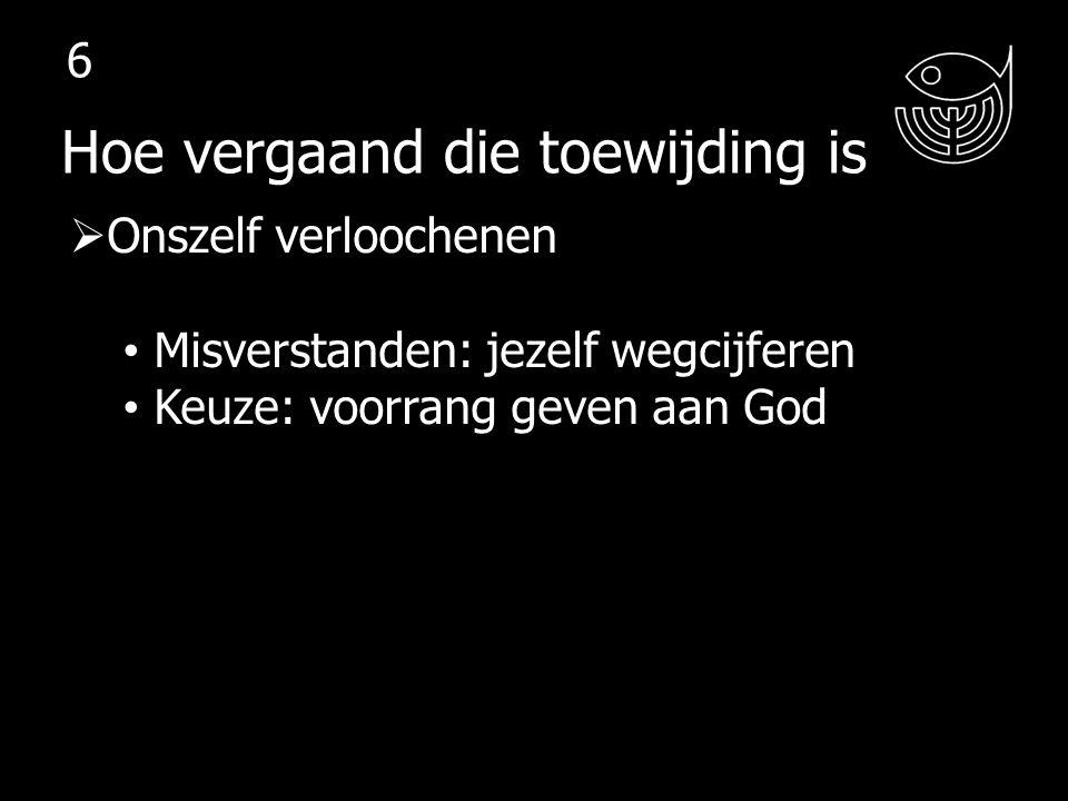  Onszelf verloochenen Misverstanden: jezelf wegcijferen Keuze: voorrang geven aan God = Moeilijk: enkele voorbeelden Hoe vergaand die toewijding is 7