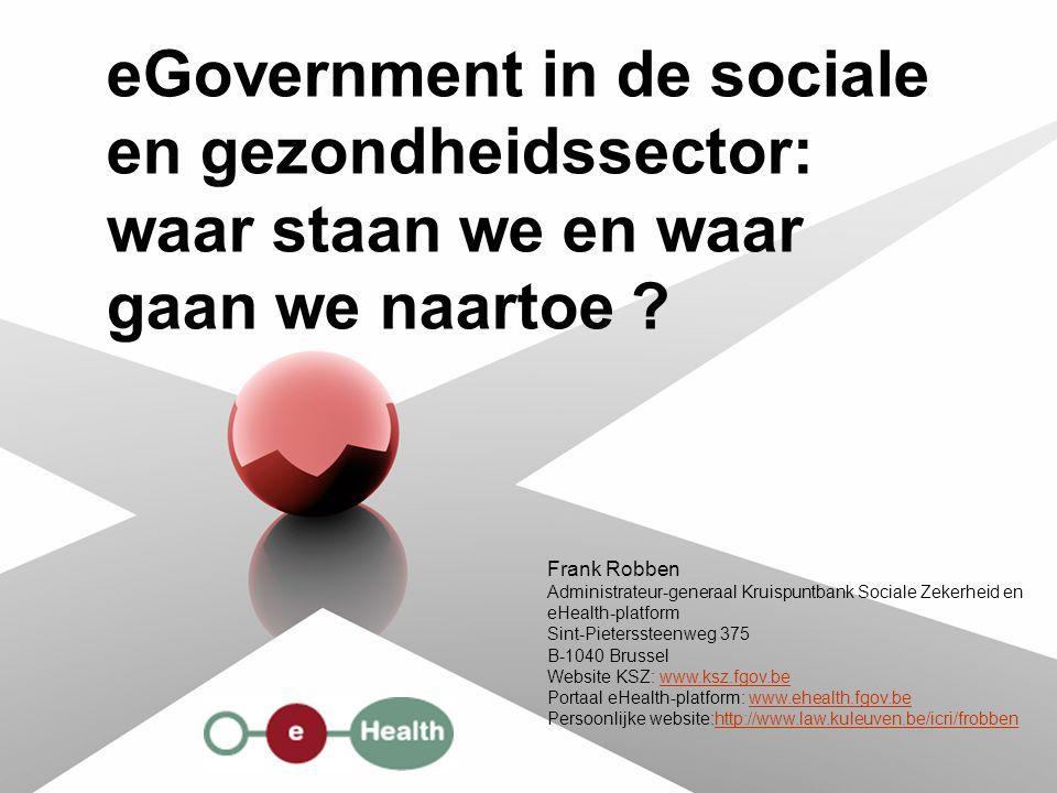 Frank Robben Administrateur-generaal Kruispuntbank Sociale Zekerheid en eHealth-platform Sint-Pieterssteenweg 375 B-1040 Brussel Website KSZ: www.ksz.