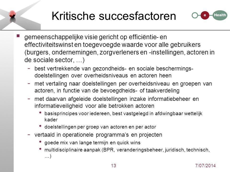 7/07/201413 Kritische succesfactoren  gemeenschappelijke visie gericht op efficiëntie- en effectiviteitswinst en toegevoegde waarde voor alle gebruik