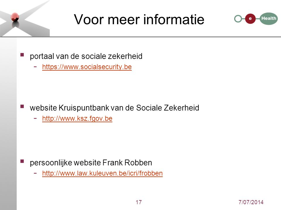 7/07/201417 Voor meer informatie  portaal van de sociale zekerheid - https://www.socialsecurity.be https://www.socialsecurity.be  website Kruispuntb