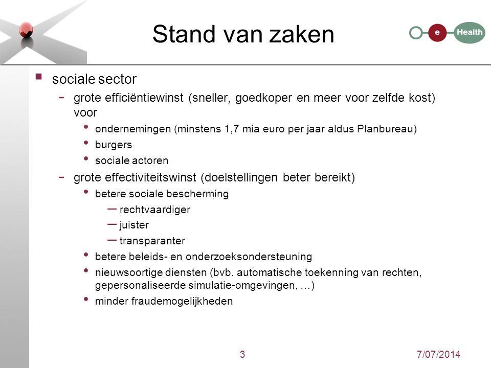 7/07/20143 Stand van zaken  sociale sector - grote efficiëntiewinst (sneller, goedkoper en meer voor zelfde kost) voor ondernemingen (minstens 1,7 mi