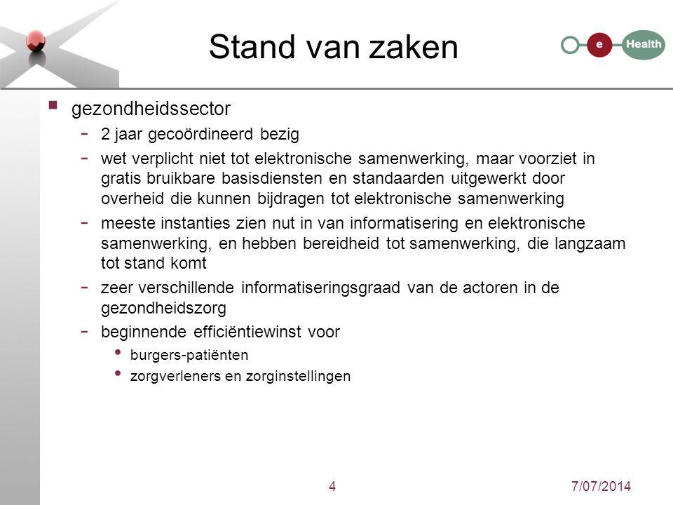 7/07/20144 Stand van zaken  gezondheidssector - 2 jaar gecoördineerd bezig - wet verplicht niet tot elektronische samenwerking, maar voorziet in grat