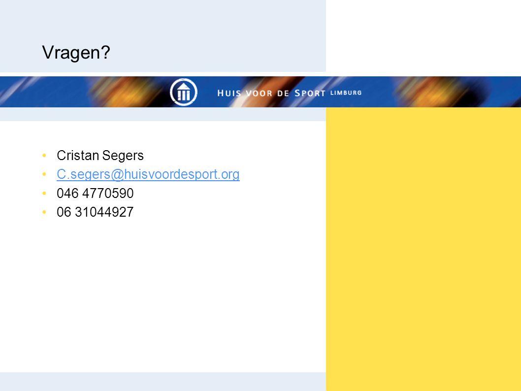 Vragen Cristan Segers C.segers@huisvoordesport.org 046 4770590 06 31044927