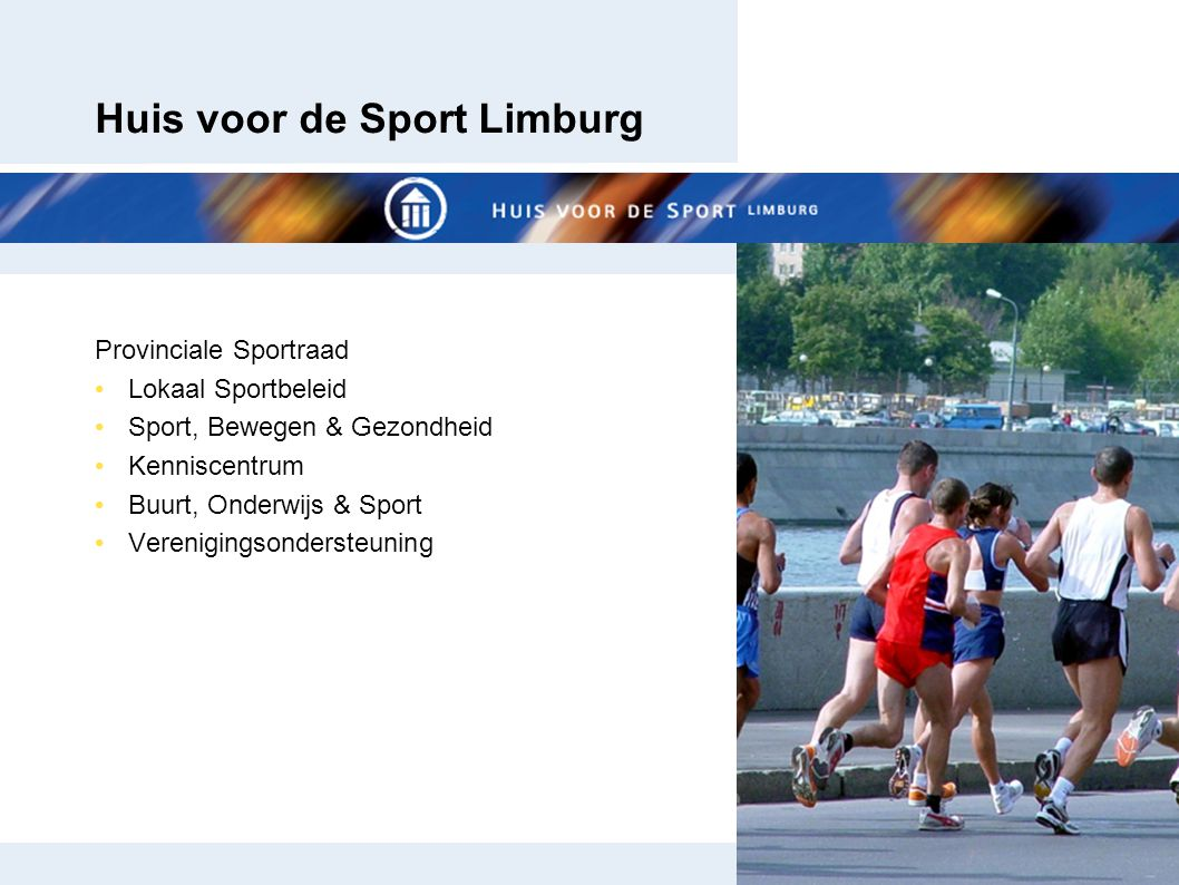 Provinciale Sportraad Lokaal Sportbeleid Sport, Bewegen & Gezondheid Kenniscentrum Buurt, Onderwijs & Sport Verenigingsondersteuning Huis voor de Spor