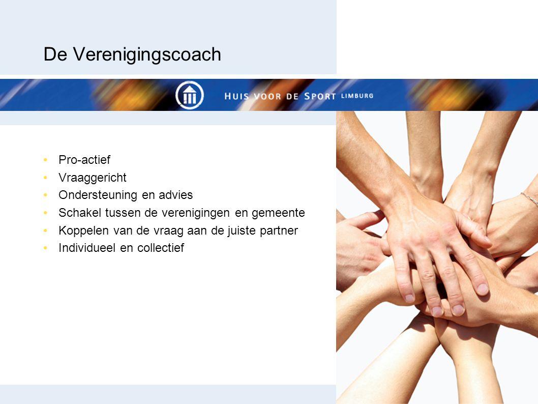 De Verenigingscoach Pro-actief Vraaggericht Ondersteuning en advies Schakel tussen de verenigingen en gemeente Koppelen van de vraag aan de juiste partner Individueel en collectief