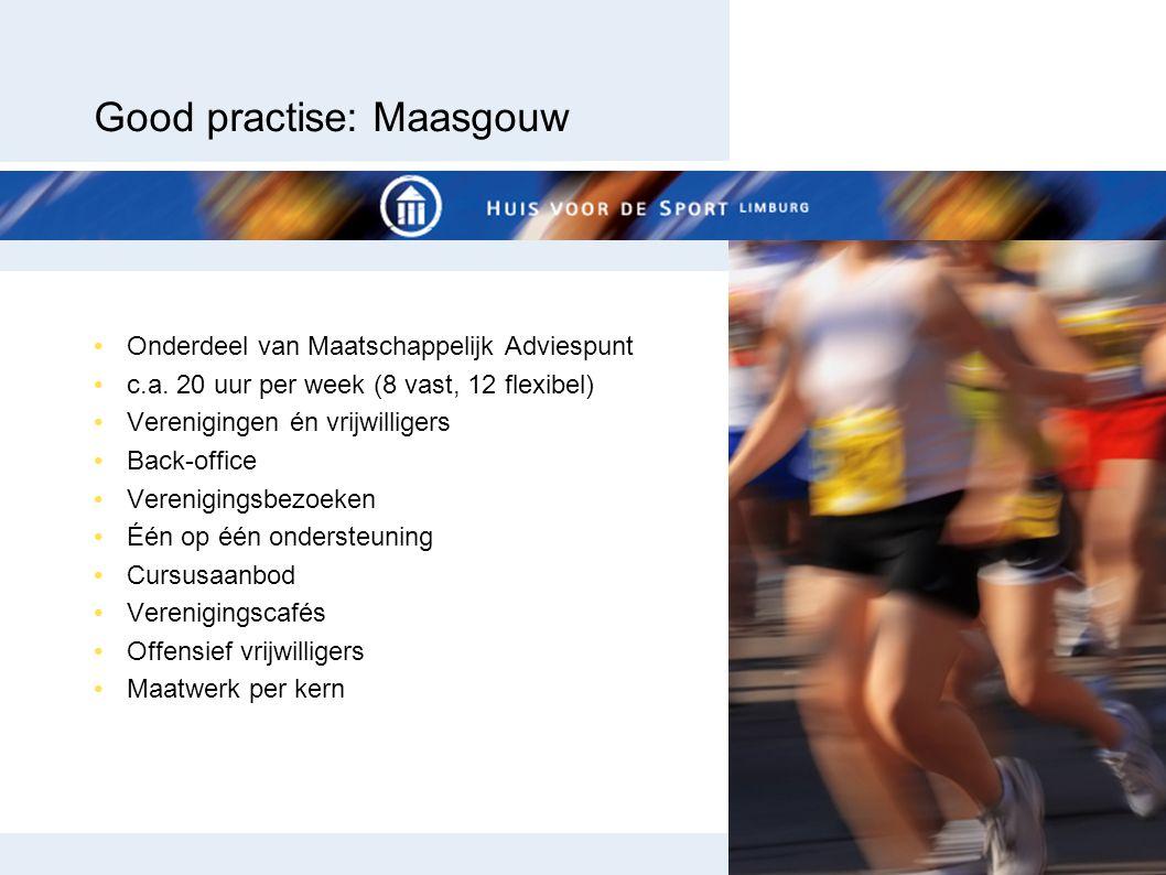 Good practise: Maasgouw Onderdeel van Maatschappelijk Adviespunt c.a. 20 uur per week (8 vast, 12 flexibel) Verenigingen én vrijwilligers Back-office