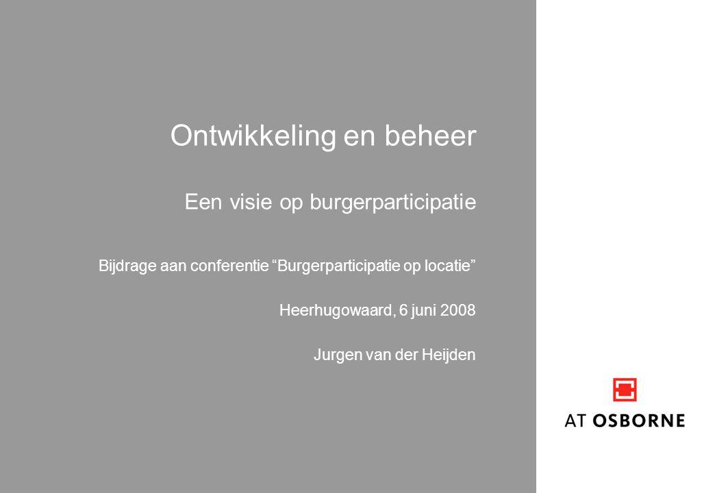 Ontwikkeling en beheer Een visie op burgerparticipatie Bijdrage aan conferentie Burgerparticipatie op locatie Heerhugowaard, 6 juni 2008 Jurgen van der Heijden