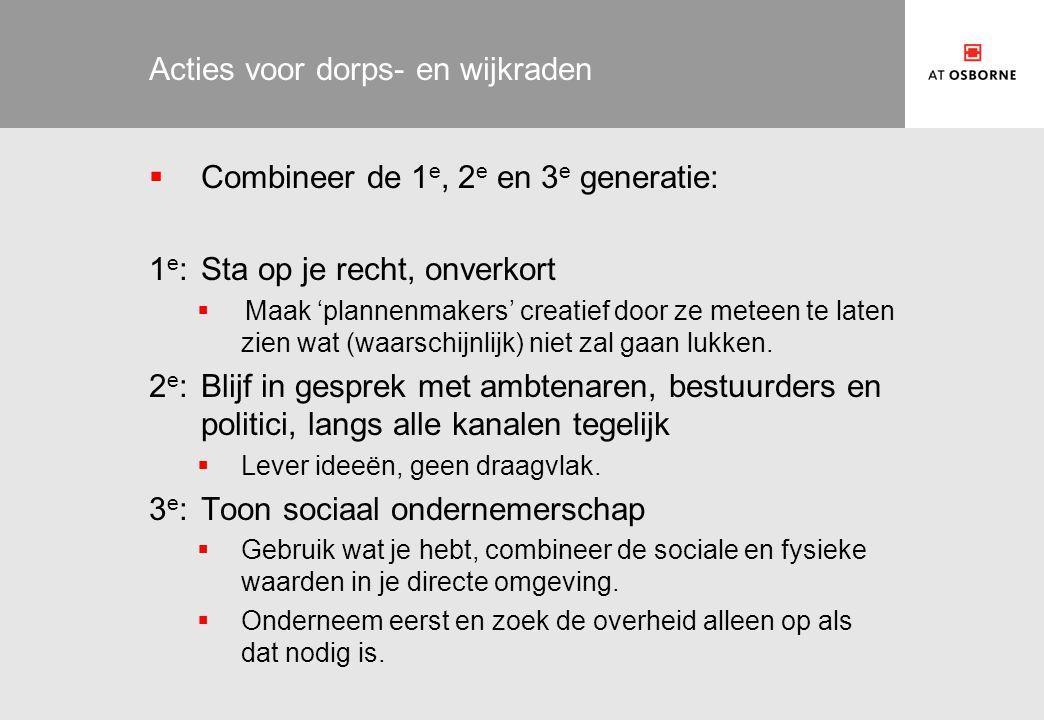 Acties voor dorps- en wijkraden  Combineer de 1 e, 2 e en 3 e generatie: 1 e :Sta op je recht, onverkort  Maak 'plannenmakers' creatief door ze meteen te laten zien wat (waarschijnlijk) niet zal gaan lukken.