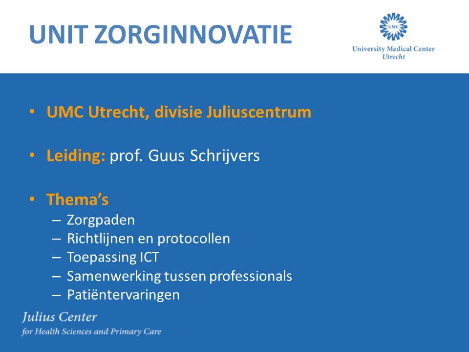UNIT ZORGINNOVATIE UMC Utrecht, divisie Juliuscentrum Leiding: prof. Guus Schrijvers Thema's – Zorgpaden – Richtlijnen en protocollen – Toepassing ICT