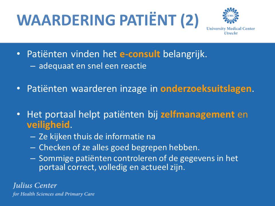 WAARDERING PATIËNT (2) Patiënten vinden het e-consult belangrijk. – adequaat en snel een reactie Patiënten waarderen inzage in onderzoeksuitslagen. He