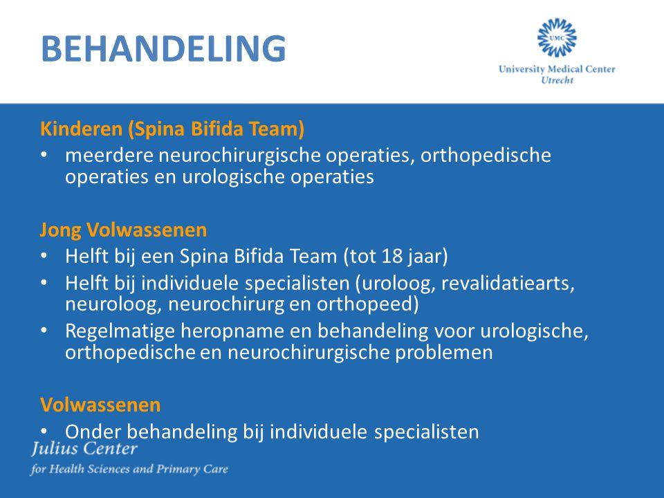 BEHANDELING Kinderen (Spina Bifida Team) meerdere neurochirurgische operaties, orthopedische operaties en urologische operaties Jong Volwassenen Helft bij een Spina Bifida Team (tot 18 jaar) Helft bij individuele specialisten (uroloog, revalidatiearts, neuroloog, neurochirurg en orthopeed) Regelmatige heropname en behandeling voor urologische, orthopedische en neurochirurgische problemen Volwassenen Onder behandeling bij individuele specialisten