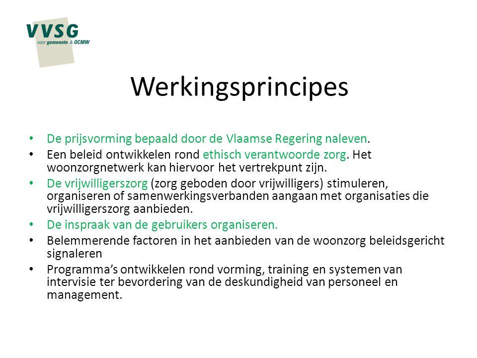 Werkingsprincipes De prijsvorming bepaald door de Vlaamse Regering naleven. Een beleid ontwikkelen rond ethisch verantwoorde zorg. Het woonzorgnetwerk