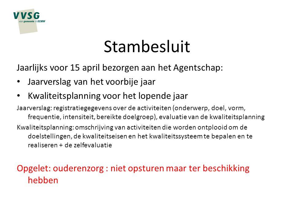 Stambesluit Jaarlijks voor 15 april bezorgen aan het Agentschap: Jaarverslag van het voorbije jaar Kwaliteitsplanning voor het lopende jaar Jaarversla
