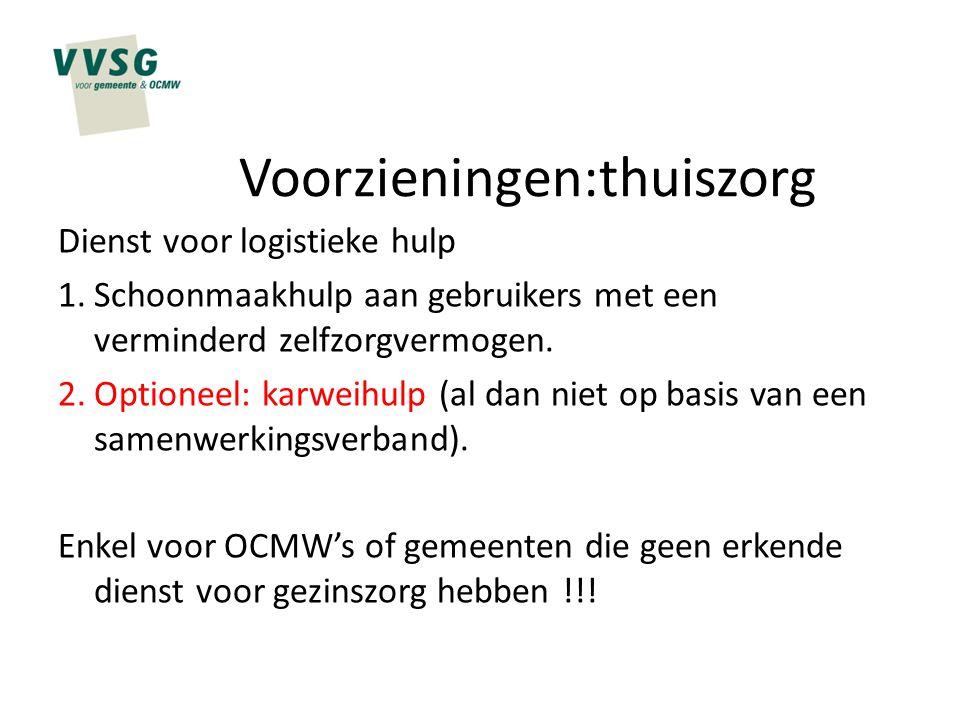 Voorzieningen:thuiszorg Dienst voor logistieke hulp 1.Schoonmaakhulp aan gebruikers met een verminderd zelfzorgvermogen. 2.Optioneel: karweihulp (al d