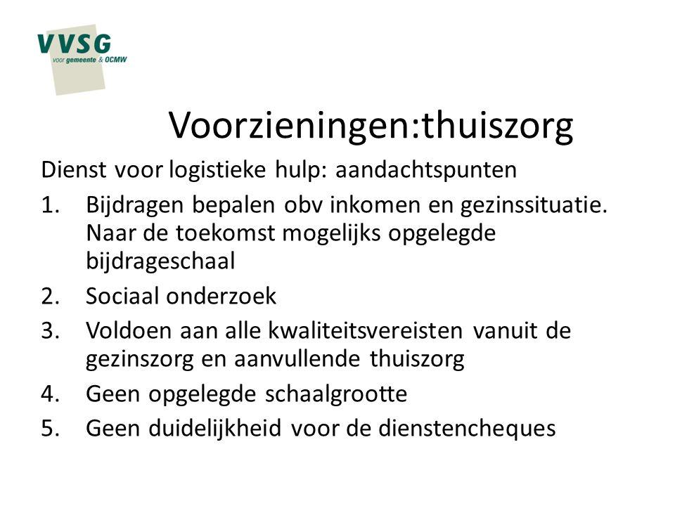 Voorzieningen:thuiszorg Dienst voor logistieke hulp: aandachtspunten 1.Bijdragen bepalen obv inkomen en gezinssituatie. Naar de toekomst mogelijks opg