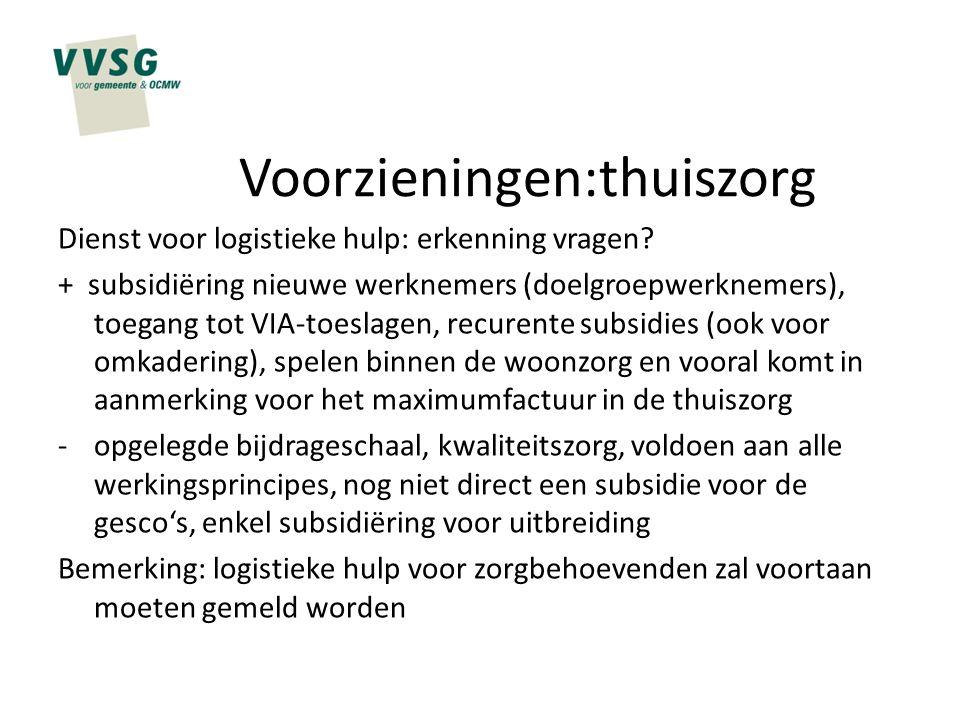 Voorzieningen:thuiszorg Dienst voor logistieke hulp: erkenning vragen? + subsidiëring nieuwe werknemers (doelgroepwerknemers), toegang tot VIA-toeslag