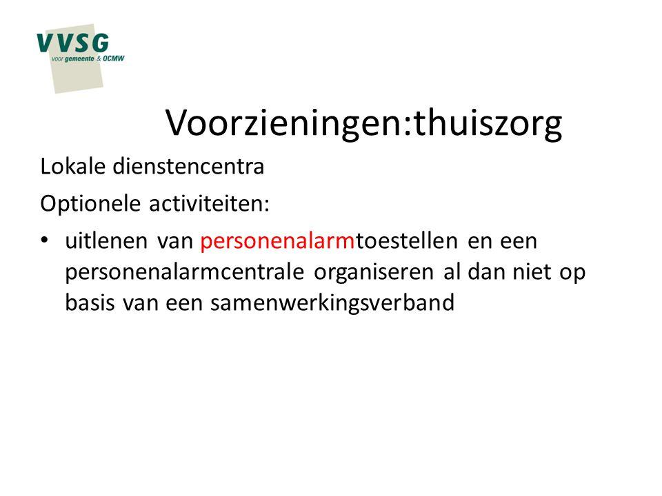 Voorzieningen:thuiszorg Lokale dienstencentra Optionele activiteiten: uitlenen van personenalarmtoestellen en een personenalarmcentrale organiseren al