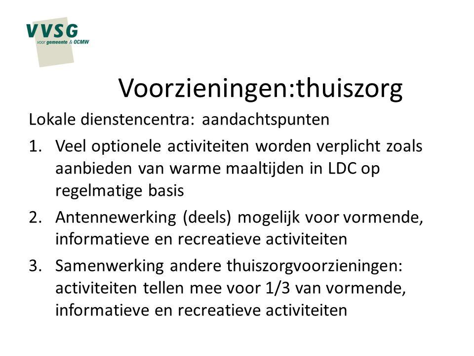 Voorzieningen:thuiszorg Lokale dienstencentra: aandachtspunten 1.Veel optionele activiteiten worden verplicht zoals aanbieden van warme maaltijden in