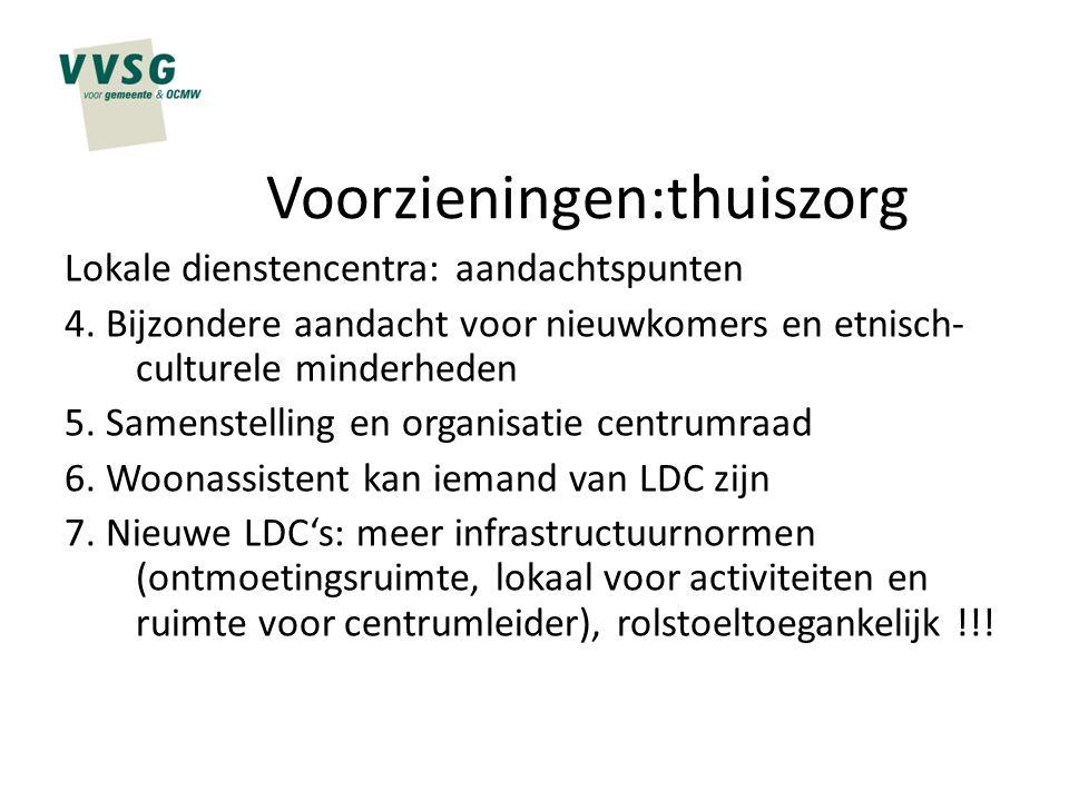 Voorzieningen:thuiszorg Lokale dienstencentra: aandachtspunten 4. Bijzondere aandacht voor nieuwkomers en etnisch- culturele minderheden 5. Samenstell