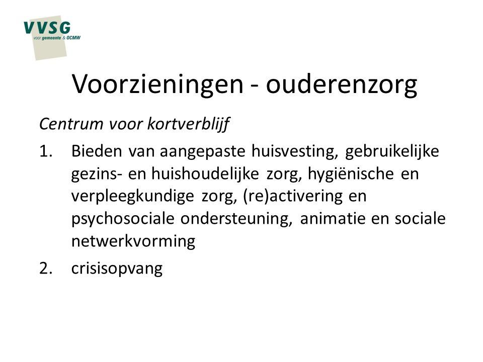 Voorzieningen - ouderenzorg Centrum voor kortverblijf 1.Bieden van aangepaste huisvesting, gebruikelijke gezins- en huishoudelijke zorg, hygiënische e
