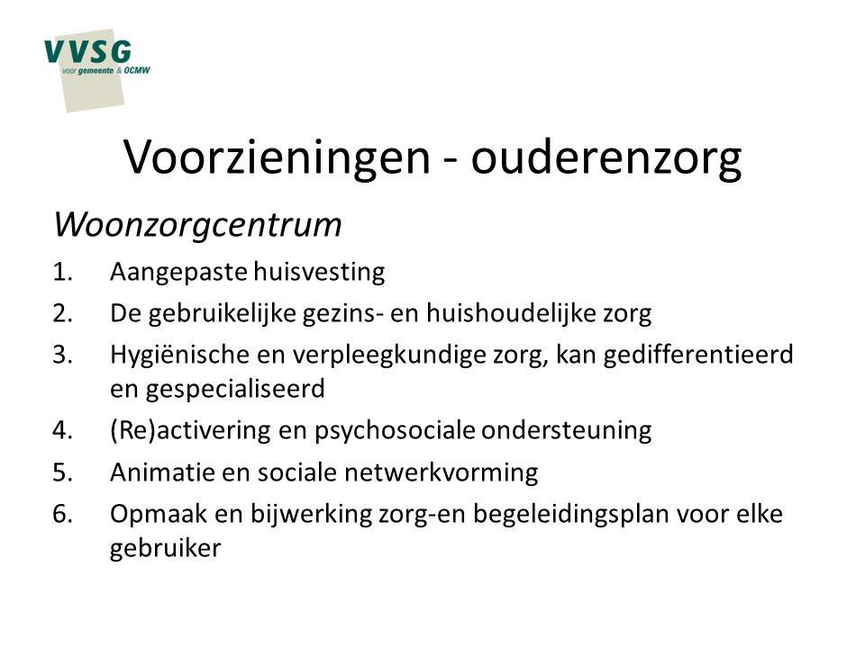 Voorzieningen - ouderenzorg Woonzorgcentrum 1.Aangepaste huisvesting 2.De gebruikelijke gezins- en huishoudelijke zorg 3.Hygiënische en verpleegkundig