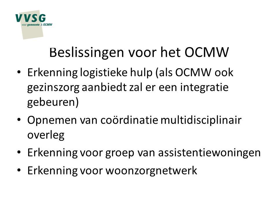 Beslissingen voor het OCMW Erkenning logistieke hulp (als OCMW ook gezinszorg aanbiedt zal er een integratie gebeuren) Opnemen van coördinatie multidi