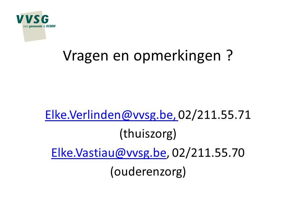 Vragen en opmerkingen ? Elke.Verlinden@vvsg.be, Elke.Verlinden@vvsg.be, 02/211.55.71 (thuiszorg) Elke.Vastiau@vvsg.beElke.Vastiau@vvsg.be, 02/211.55.7