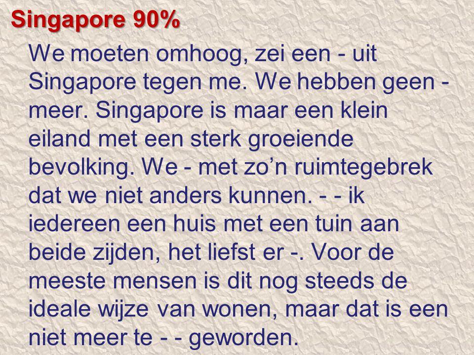Singapore 90% We moeten omhoog, zei een - uit Singapore tegen me. We hebben geen - meer. Singapore is maar een klein eiland met een sterk groeiende be