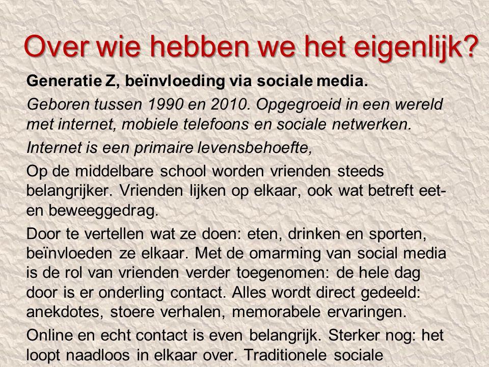 Over wie hebben we het eigenlijk? Generatie Z, beïnvloeding via sociale media. Geboren tussen 1990 en 2010. Opgegroeid in een wereld met internet, mob