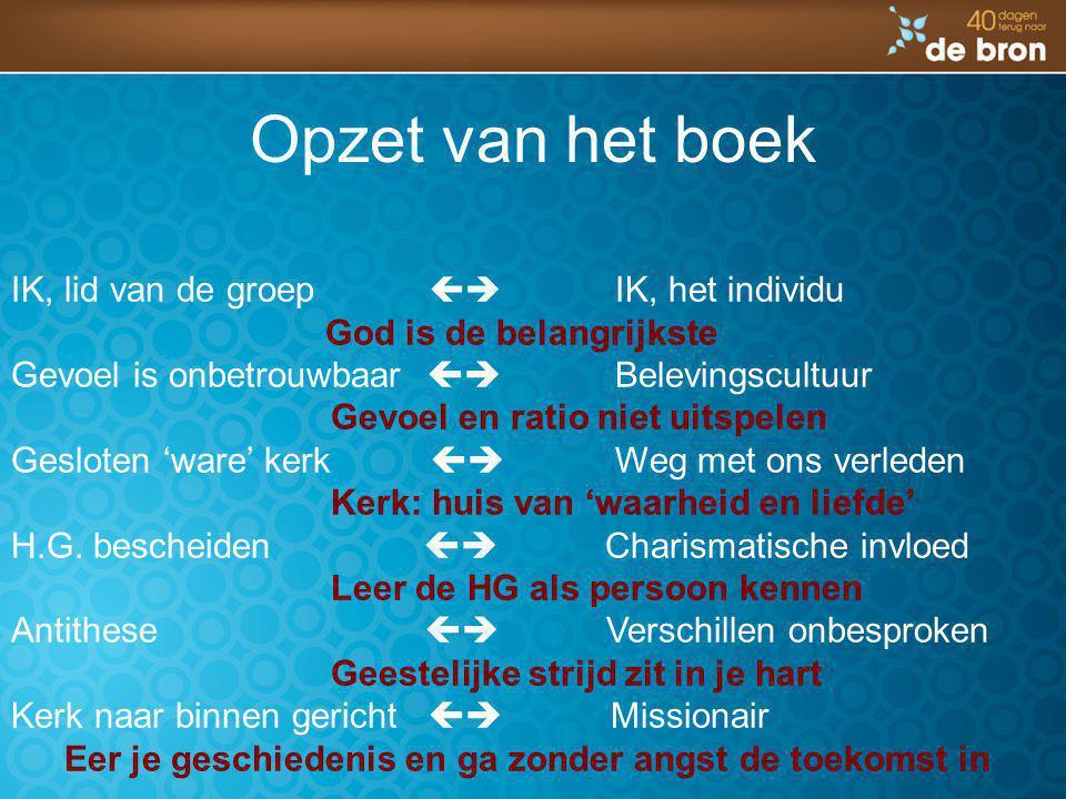 Opzet van het boek IK, lid van de groep   IK, het individu God is de belangrijkste Gevoel is onbetrouwbaar  Belevingscultuur Gevoel en ratio n