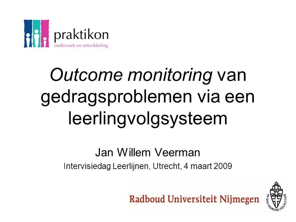 Outcome monitoring van gedragsproblemen via een leerlingvolgsysteem Jan Willem Veerman Intervisiedag Leerlijnen, Utrecht, 4 maart 2009