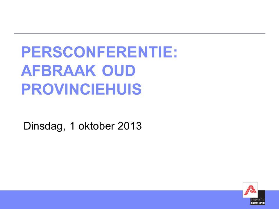 PERSCONFERENTIE: AFBRAAK OUD PROVINCIEHUIS Dinsdag, 1 oktober 2013
