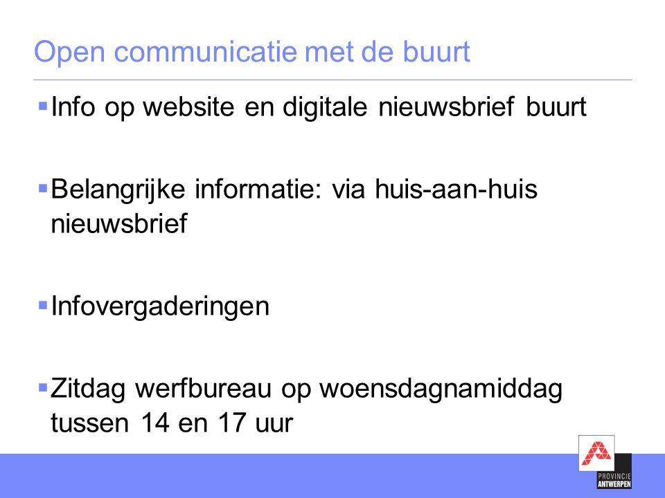 Open communicatie met de buurt  Info op website en digitale nieuwsbrief buurt  Belangrijke informatie: via huis-aan-huis nieuwsbrief  Infovergaderi