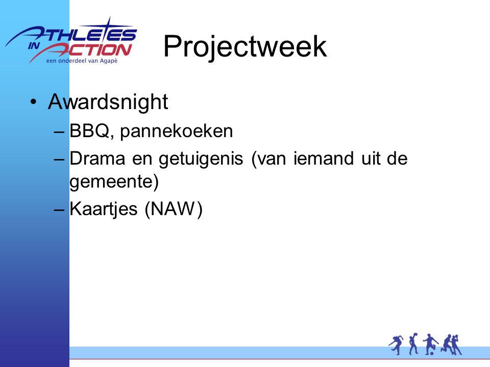 Projectweek Awardsnight –BBQ, pannekoeken –Drama en getuigenis (van iemand uit de gemeente) –Kaartjes (NAW)
