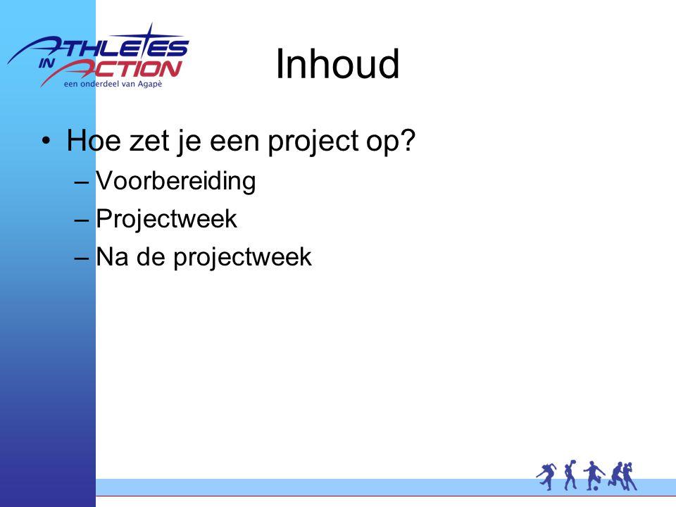 Inhoud Hoe zet je een project op –Voorbereiding –Projectweek –Na de projectweek
