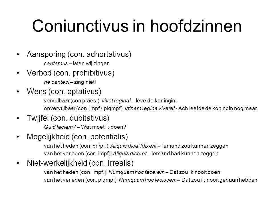 Coniunctivus in hoofdzinnen Aansporing (con. adhortativus) cantemus – laten wij zingen Verbod (con. prohibitivus) ne cantes! – zing niet! Wens (con. o
