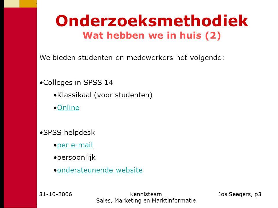 31-10-2006Kennisteam Sales, Marketing en Marktinformatie Jos Seegers, p3 Onderzoeksmethodiek Wat hebben we in huis (2) We bieden studenten en medewerk