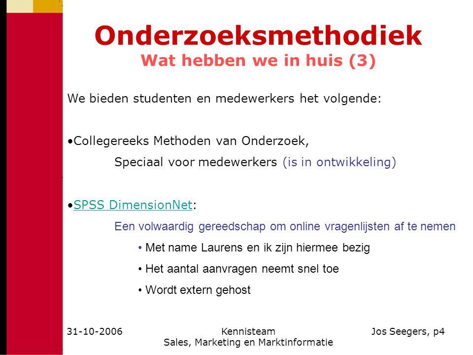 31-10-2006Kennisteam Sales, Marketing en Marktinformatie Jos Seegers, p4 Onderzoeksmethodiek Wat hebben we in huis (3) We bieden studenten en medewerk