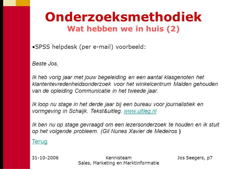 31-10-2006Kennisteam Sales, Marketing en Marktinformatie Jos Seegers, p7 Onderzoeksmethodiek Wat hebben we in huis (2) SPSS helpdesk (per e-mail) voor