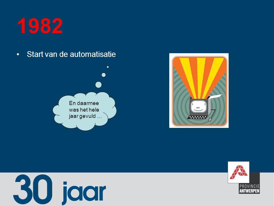 1982 Start van de automatisatie En daarmee was het hele jaar gevuld …