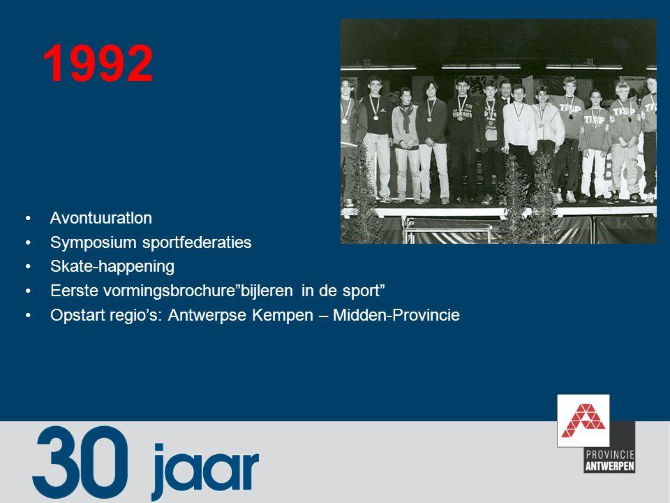 """1992 Avontuuratlon Symposium sportfederaties Skate-happening Eerste vormingsbrochure""""bijleren in de sport"""" Opstart regio's: Antwerpse Kempen – Midden-"""