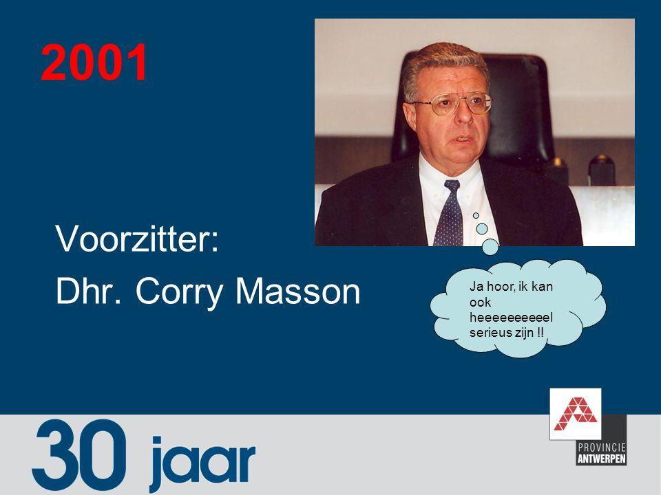 2001 Voorzitter: Dhr. Corry Masson Ja hoor, ik kan ook heeeeeeeeeel serieus zijn !!